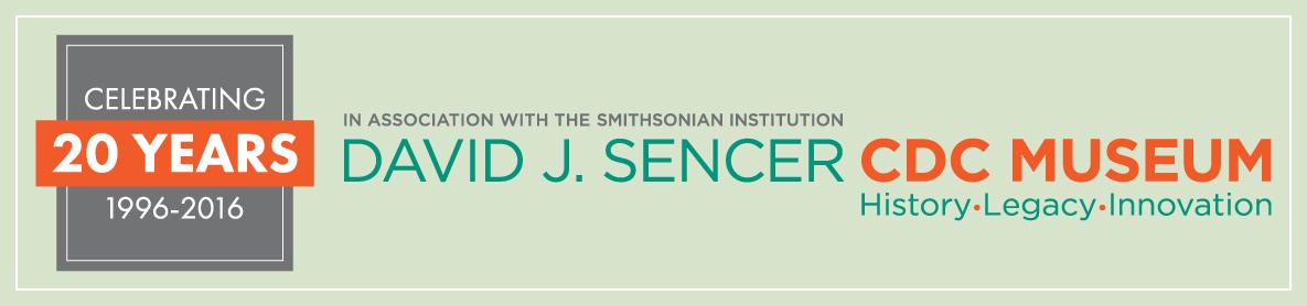 Celebrating 20 years, 1996-2016 : David J. Sencer CDC Museum