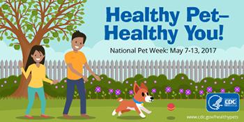 Healthy pet - healthy you : National Pet Week: May 7-13, 2017