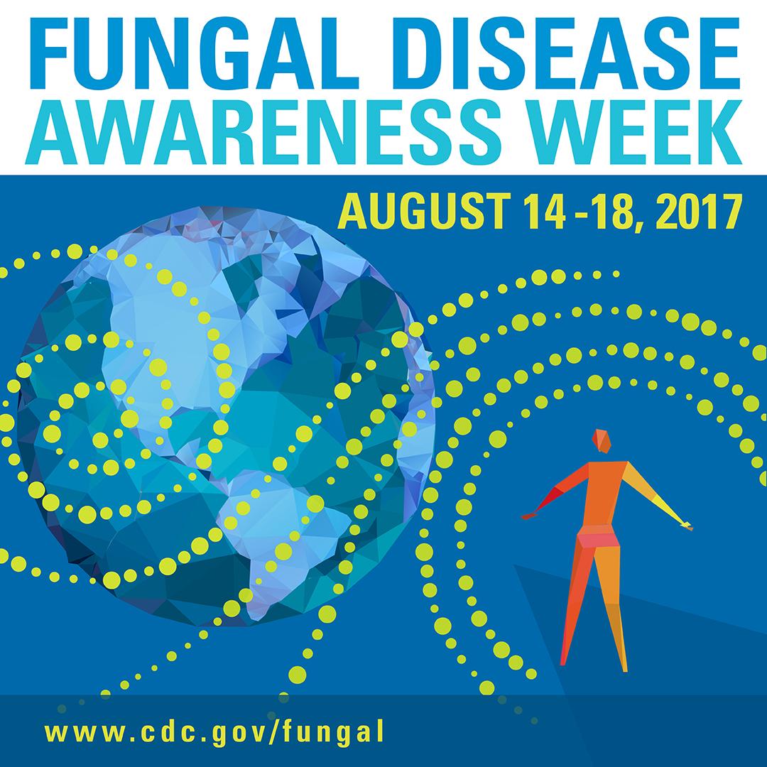 Fungal Disease Awareness Week : August 14–18, 2017