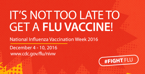 It's not too late to get a flu vaccine! : National Influenza Vaccination Week, December 4-10, 2016