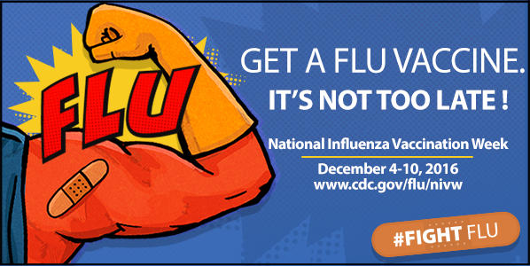 Get a flu vaccine : it's not too late! : National Influenza Vaccination Week, December 4-10, 2016