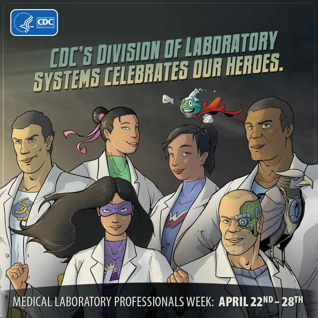CDC's Division of Laboratory Sysems celebrates our heroes : Medical Laboratory Professionals Week: April 22nd-28th