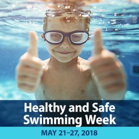 Healthy and Safe Swimming Week : May 21-27, 2018