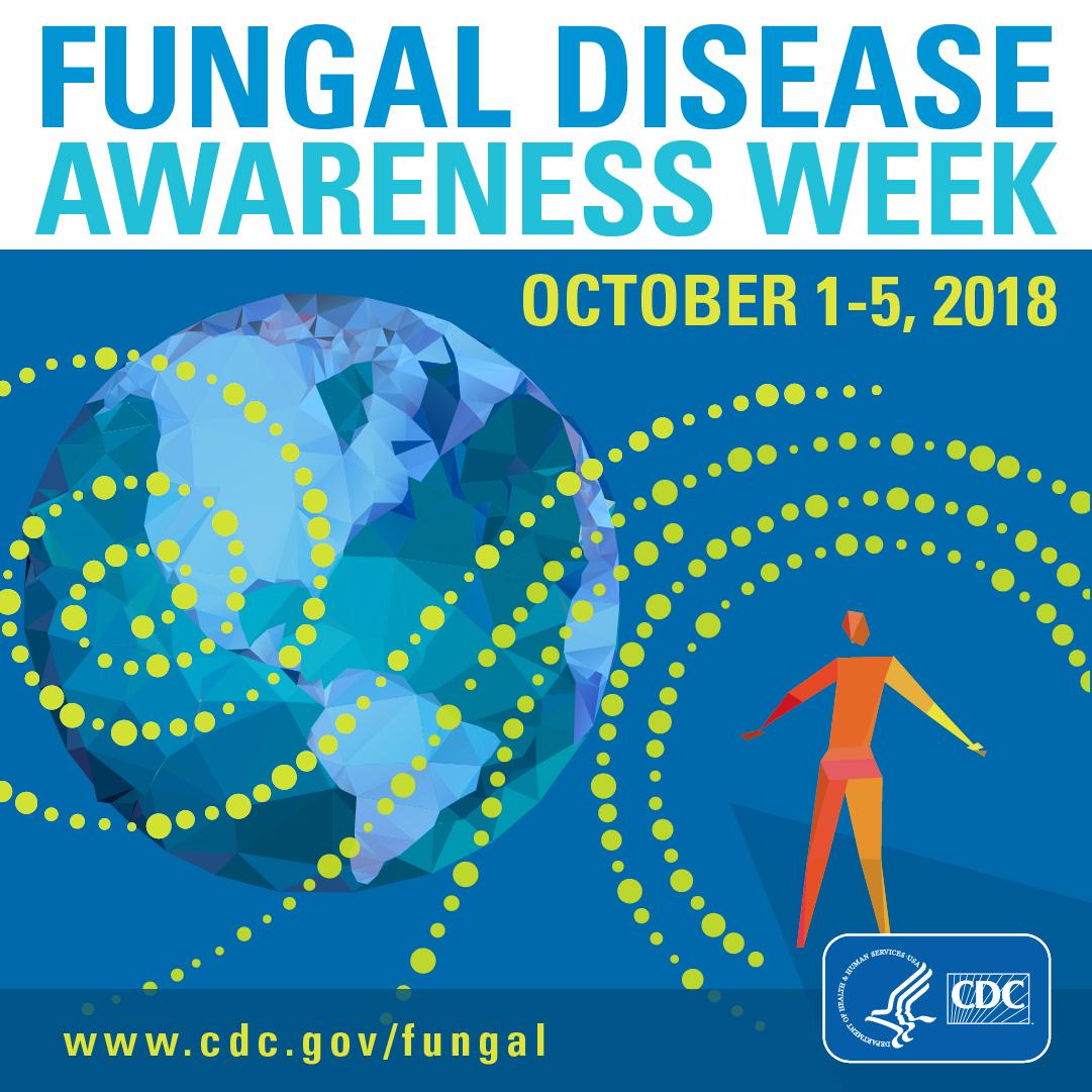 Fungal Disease Awareness Week : October 1-5, 2018