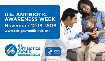 U.S. Antibiotic Awareness Week : November 12-18, 2018