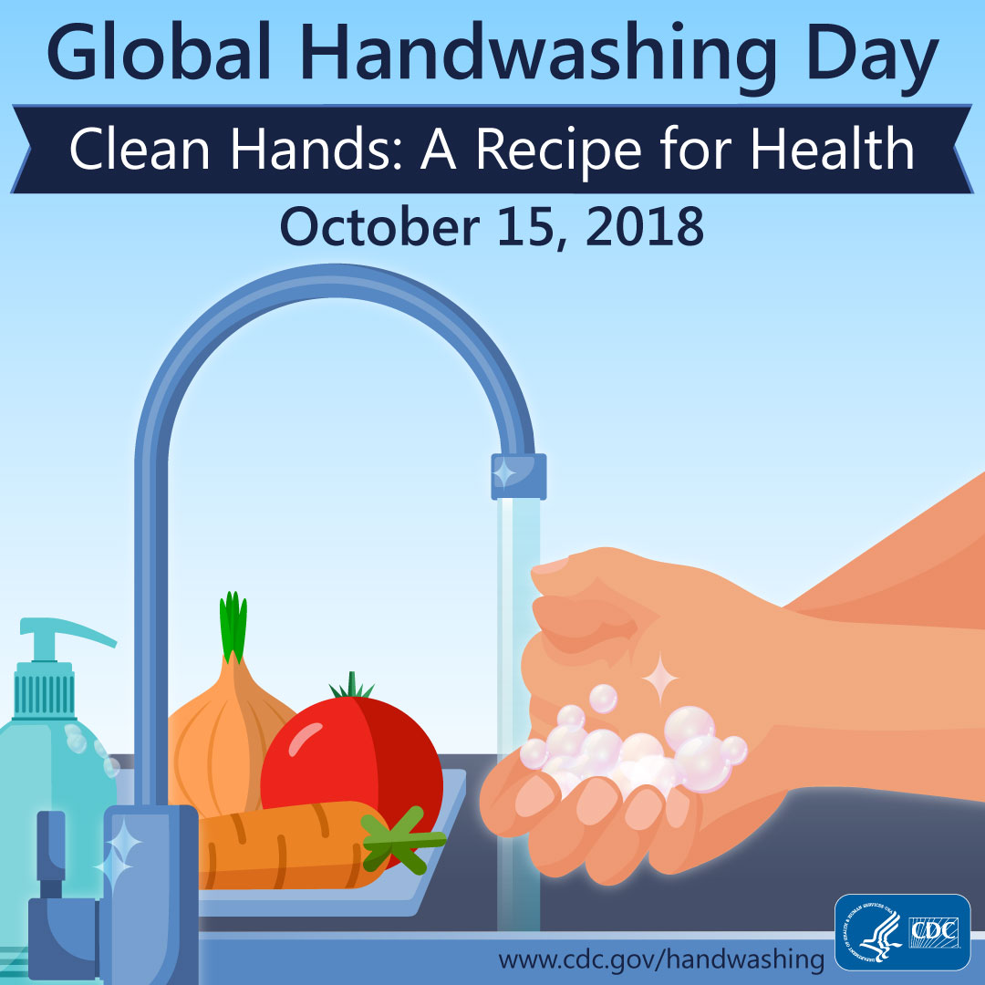 Clean hands : a recipe for health : Global Handwashing Day : October 15, 2018