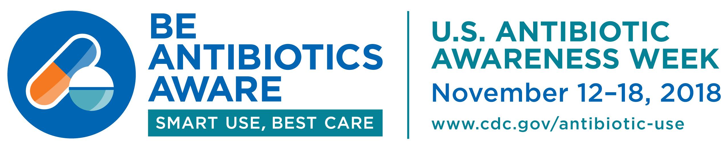 Be anitiotics aware : smart use, best care : U.S. Antibiotic Awareness Week : November 12-18, 2018