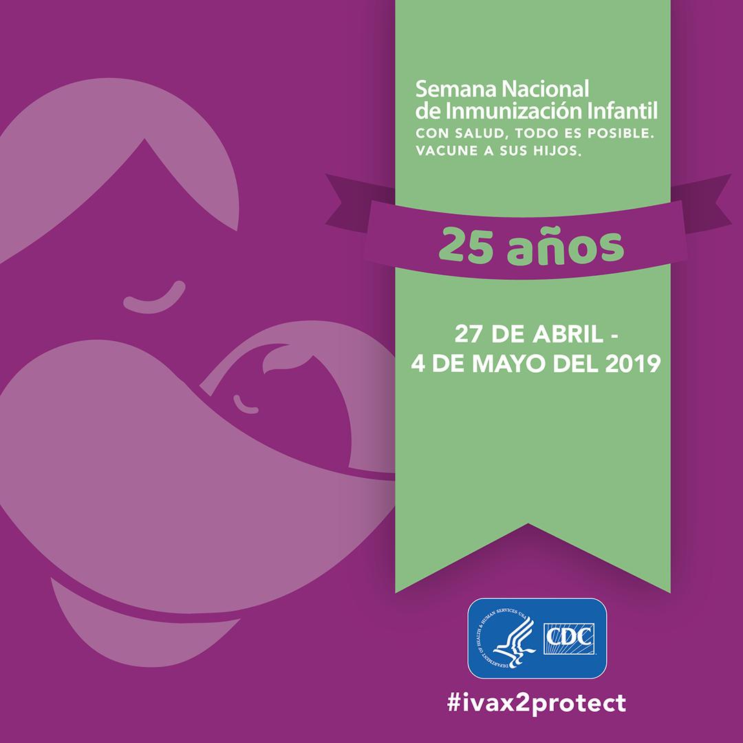 Semana Nacional de la Inmunización Infantil : 27 de abril - 4 de mayo del 2019 : 25 años