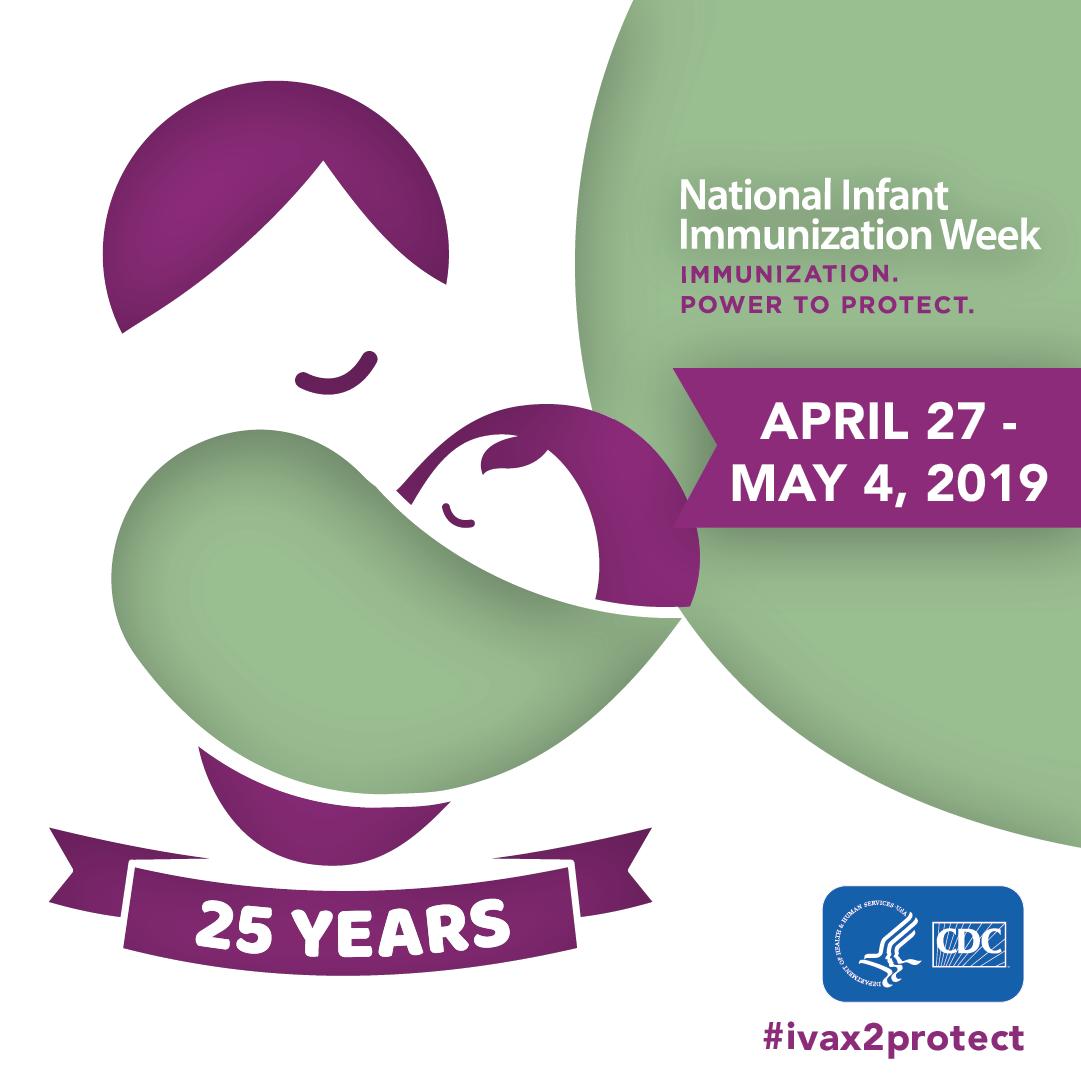 National Infant Immunization Week : April 27-May 4, 2019 : 25 years