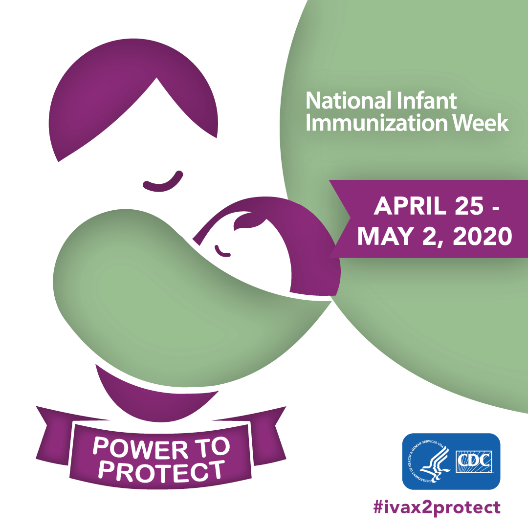National Infant Immunization Week : April 25-May 2, 2020 : the power to protect