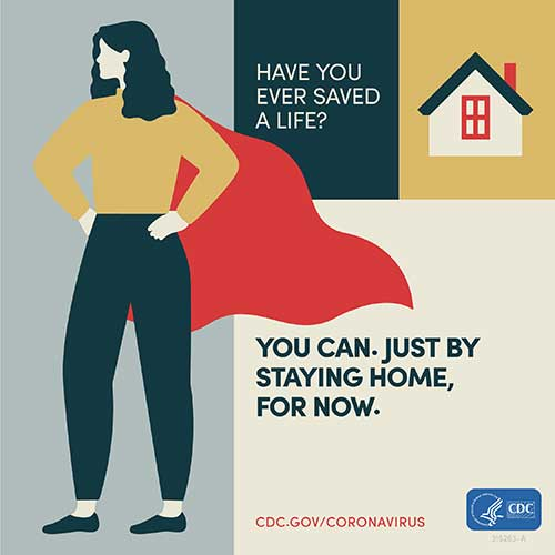 Have you ever saved a life? You can. Just by staying home for now