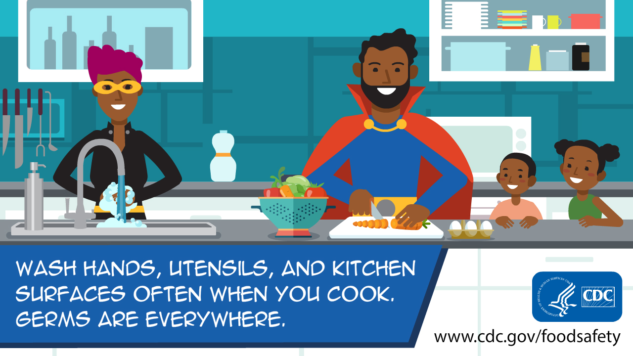 Wash hands, utensils, and kitchen surfaces often when you cook. Germs are everywhere
